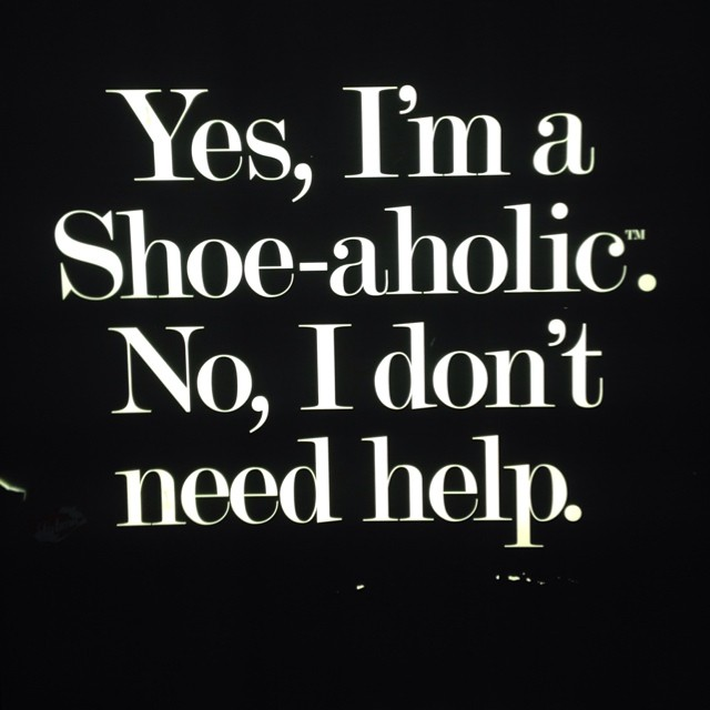 Yes, I'm a Shoe-aholic. No, I don't need help.