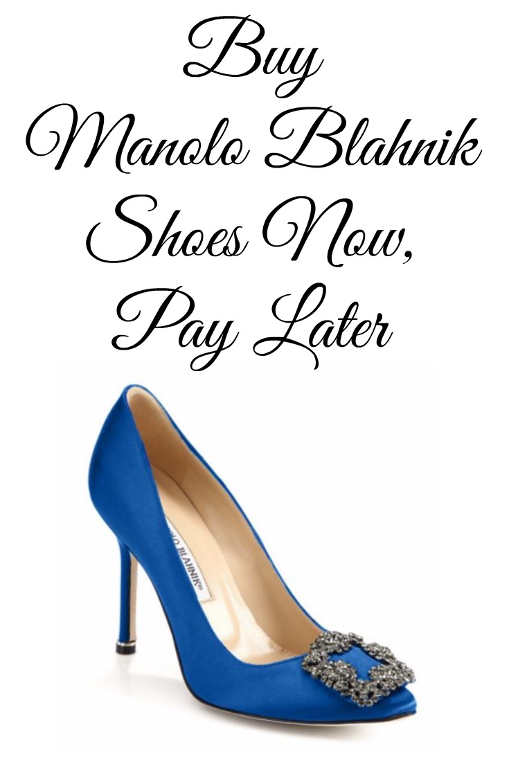 Buy Manolo Blahnik Shoes Now, Pay Later