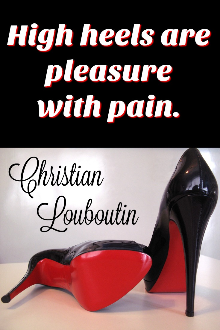 High heels are pleasure with pain. - Christian Louboutin