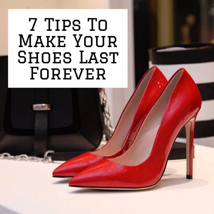 7 Tips to Make Your Favorite Shoes Last Forever