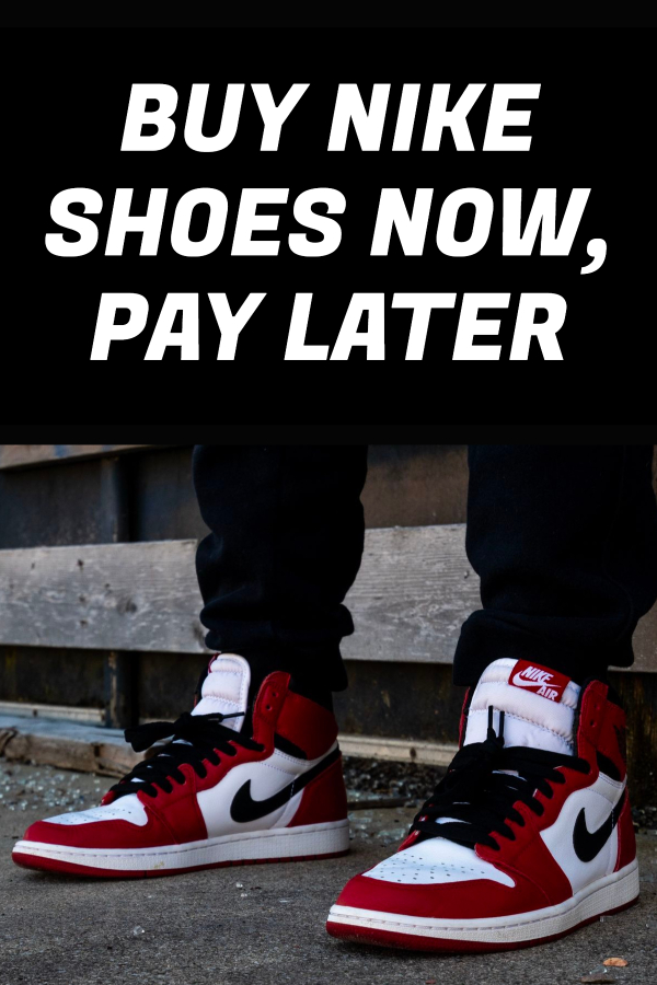 BUY NIKE SHOES NOW, PAY LATER